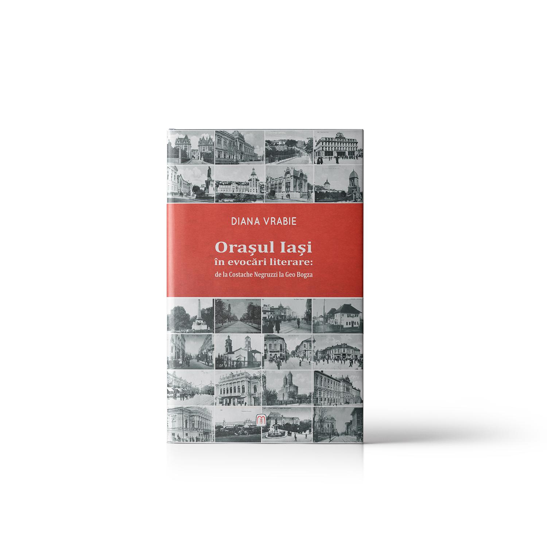 Diana Vrabie Oraşul Iaşi în evocări literare:de la Costache Negruzzi la Geo Bogza