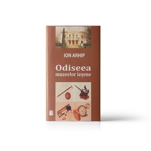 Ion Arhip Odiseea muzeelor ieșene